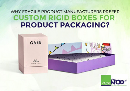 Why Fragile Product Manufacturers Prefer Custom Rigid Boxes for Product Packaging?